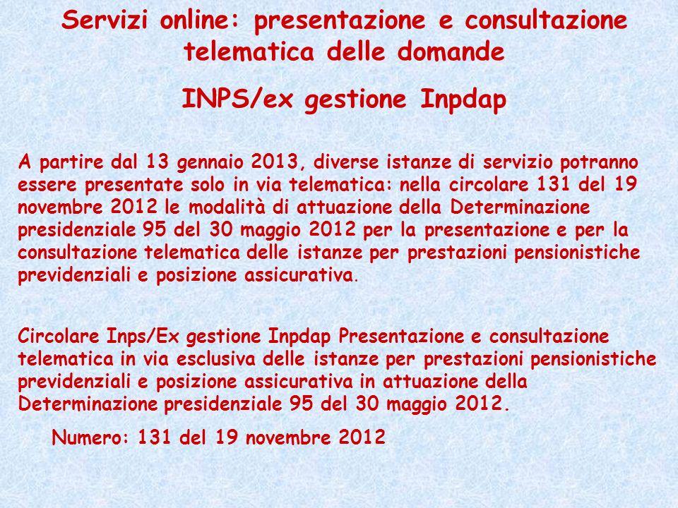 Servizi online: presentazione e consultazione telematica delle domande INPS/ex gestione Inpdap A partire dal 13 gennaio 2013, diverse istanze di servi