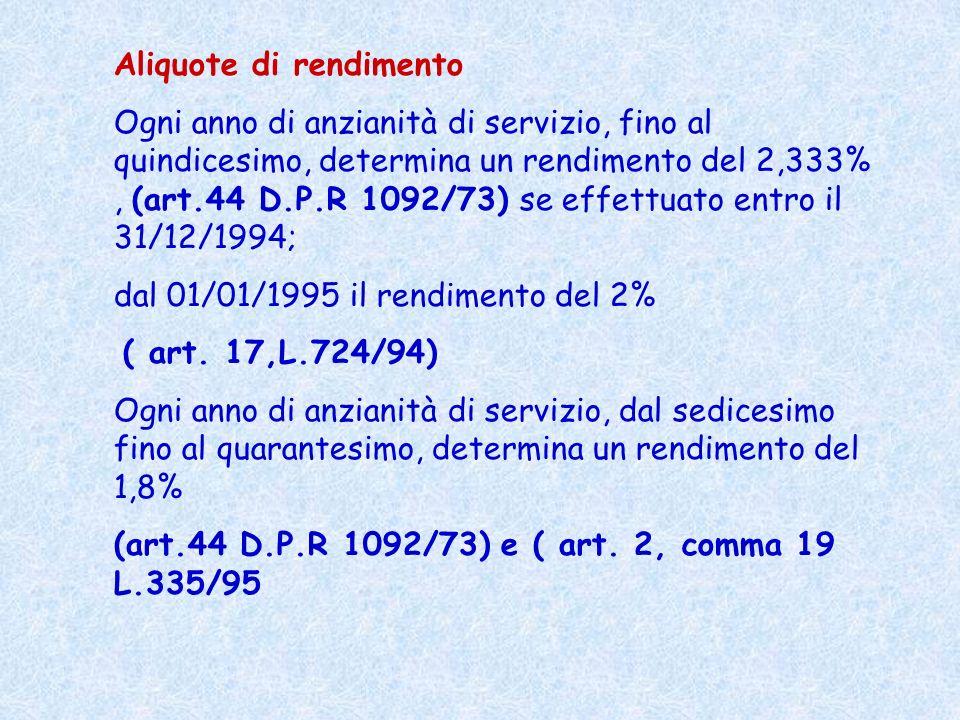 Aliquote di rendimento Ogni anno di anzianità di servizio, fino al quindicesimo, determina un rendimento del 2,333%, (art.44 D.P.R 1092/73) se effettu