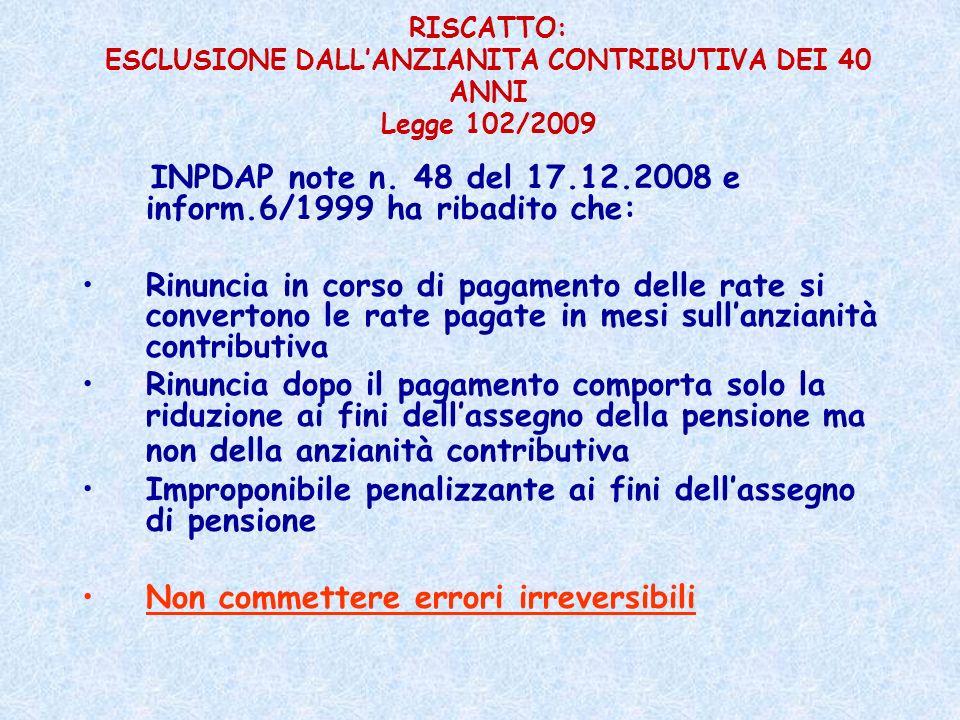 RISCATTO: ESCLUSIONE DALLANZIANITA CONTRIBUTIVA DEI 40 ANNI Legge 102/2009 INPDAP note n. 48 del 17.12.2008 e inform.6/1999 ha ribadito che: Rinuncia