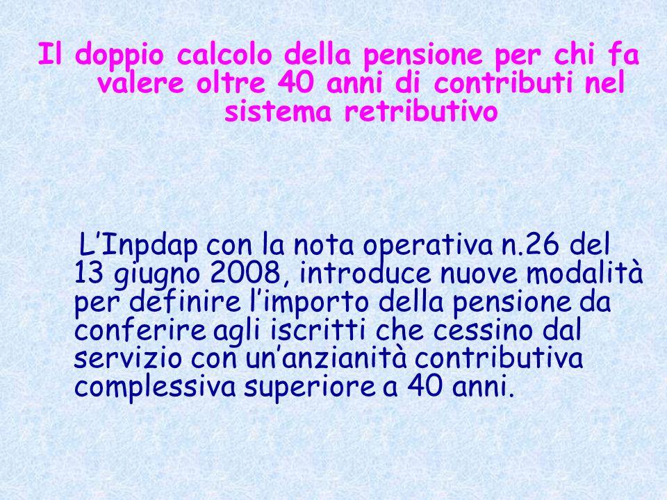 Il doppio calcolo della pensione per chi fa valere oltre 40 anni di contributi nel sistema retributivo LInpdap con la nota operativa n.26 del 13 giugn