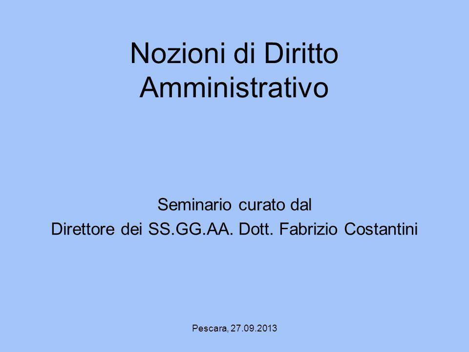 Pescara, 27.09.2013 Nozioni di Diritto Amministrativo Seminario curato dal Direttore dei SS.GG.AA. Dott. Fabrizio Costantini