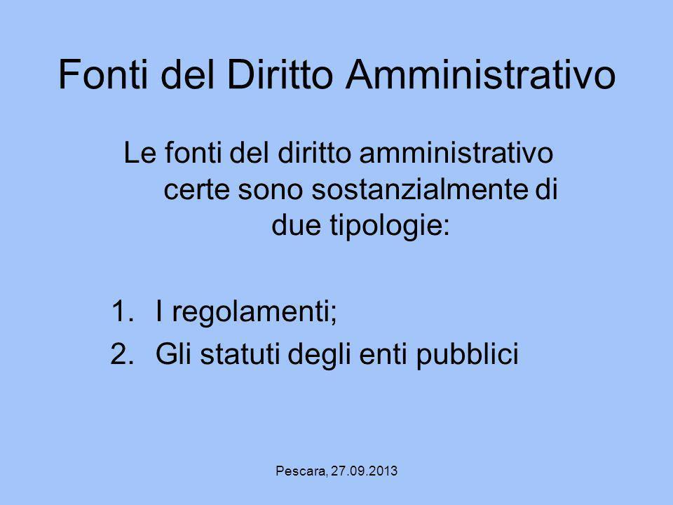 Pescara, 27.09.2013 Fonti del Diritto Amministrativo Le fonti del diritto amministrativo certe sono sostanzialmente di due tipologie: 1.I regolamenti;