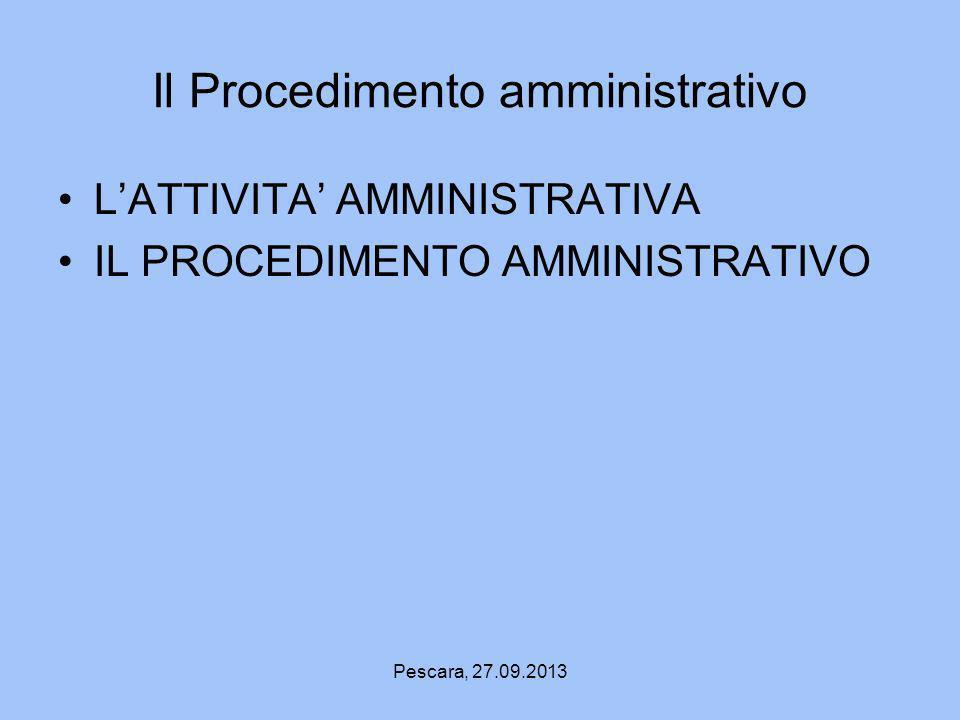 Pescara, 27.09.2013 Il Procedimento amministrativo LATTIVITA AMMINISTRATIVA IL PROCEDIMENTO AMMINISTRATIVO