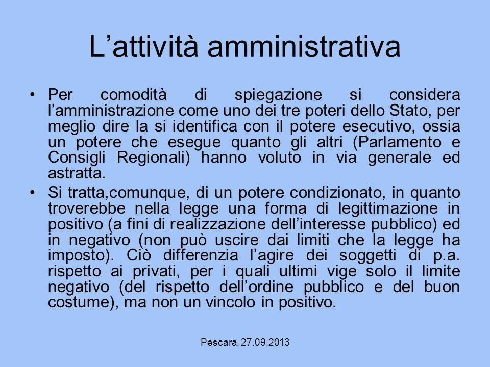 Pescara, 27.09.2013 Lattività amministrativa Per comodità di spiegazione si considera lamministrazione come uno dei tre poteri dello Stato, per meglio