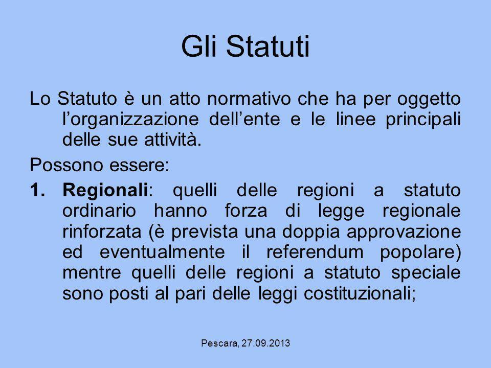 Pescara, 27.09.2013 Gli Statuti Lo Statuto è un atto normativo che ha per oggetto lorganizzazione dellente e le linee principali delle sue attività. P