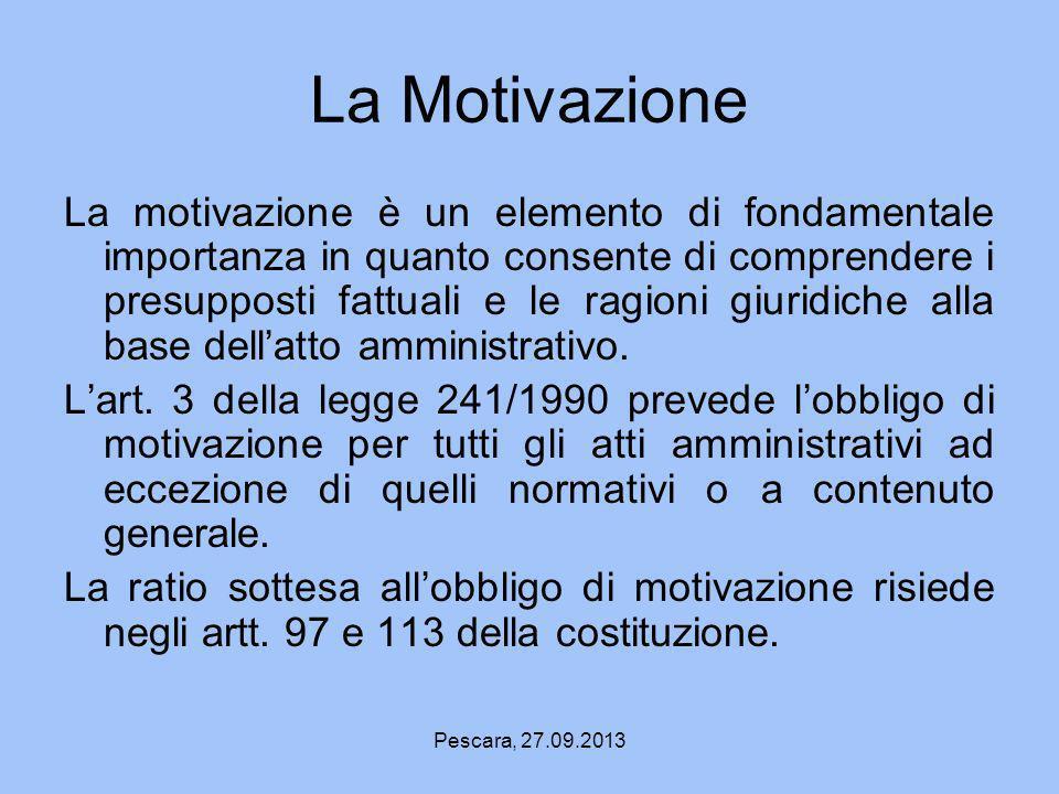Pescara, 27.09.2013 La Motivazione La motivazione è un elemento di fondamentale importanza in quanto consente di comprendere i presupposti fattuali e