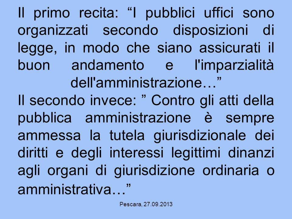 Pescara, 27.09.2013 Il primo recita: I pubblici uffici sono organizzati secondo disposizioni di legge, in modo che siano assicurati il buon andamento