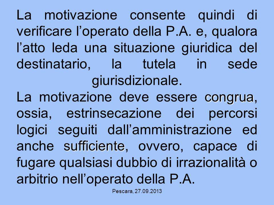 Pescara, 27.09.2013 congrua sufficiente La motivazione consente quindi di verificare loperato della P.A. e, qualora latto leda una situazione giuridic
