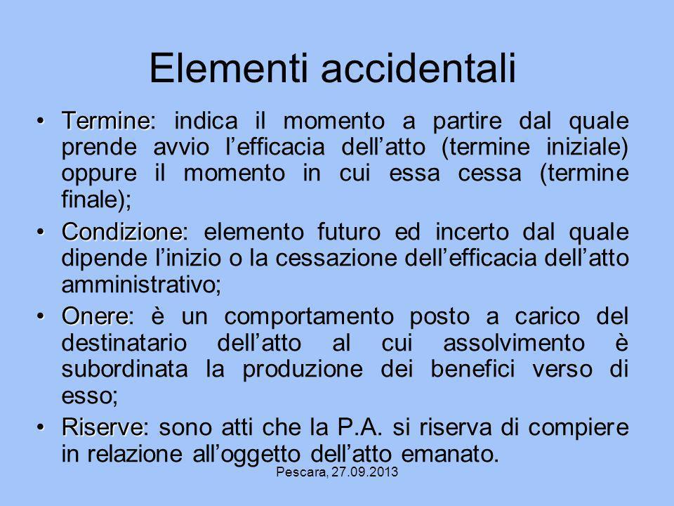 Pescara, 27.09.2013 Elementi accidentali TermineTermine: indica il momento a partire dal quale prende avvio lefficacia dellatto (termine iniziale) opp