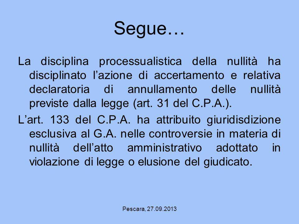 Pescara, 27.09.2013 Segue… La disciplina processualistica della nullità ha disciplinato lazione di accertamento e relativa declaratoria di annullament