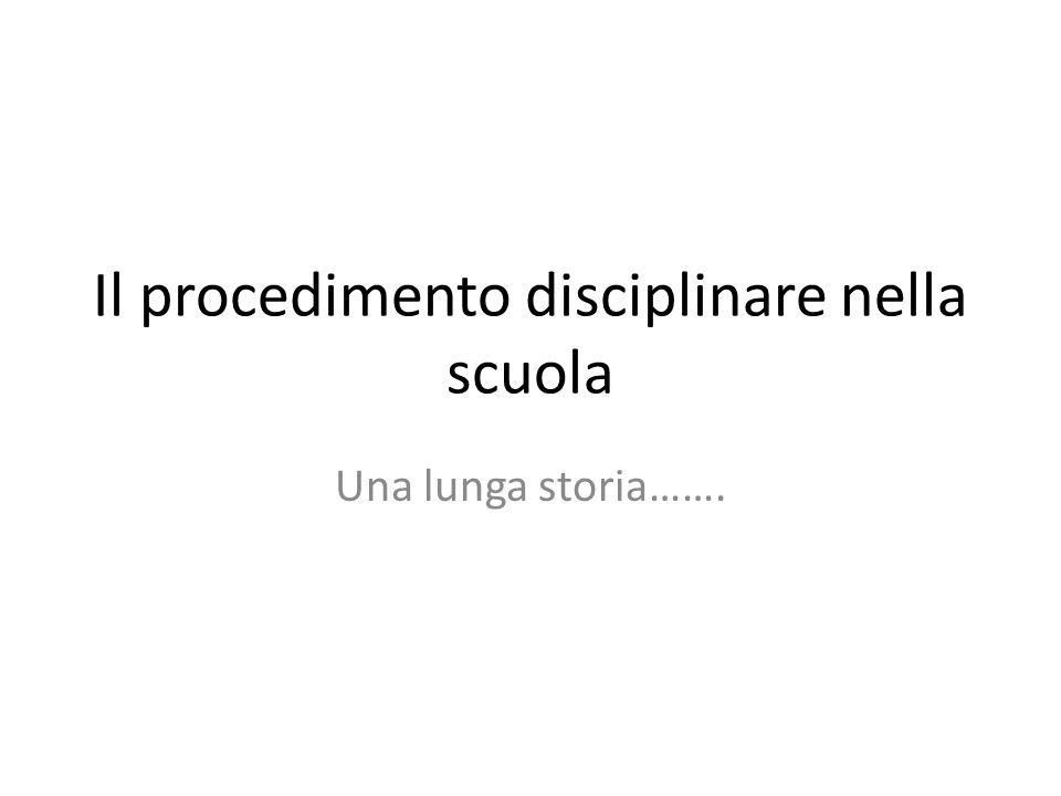 Il procedimento disciplinare nella scuola Una lunga storia…….