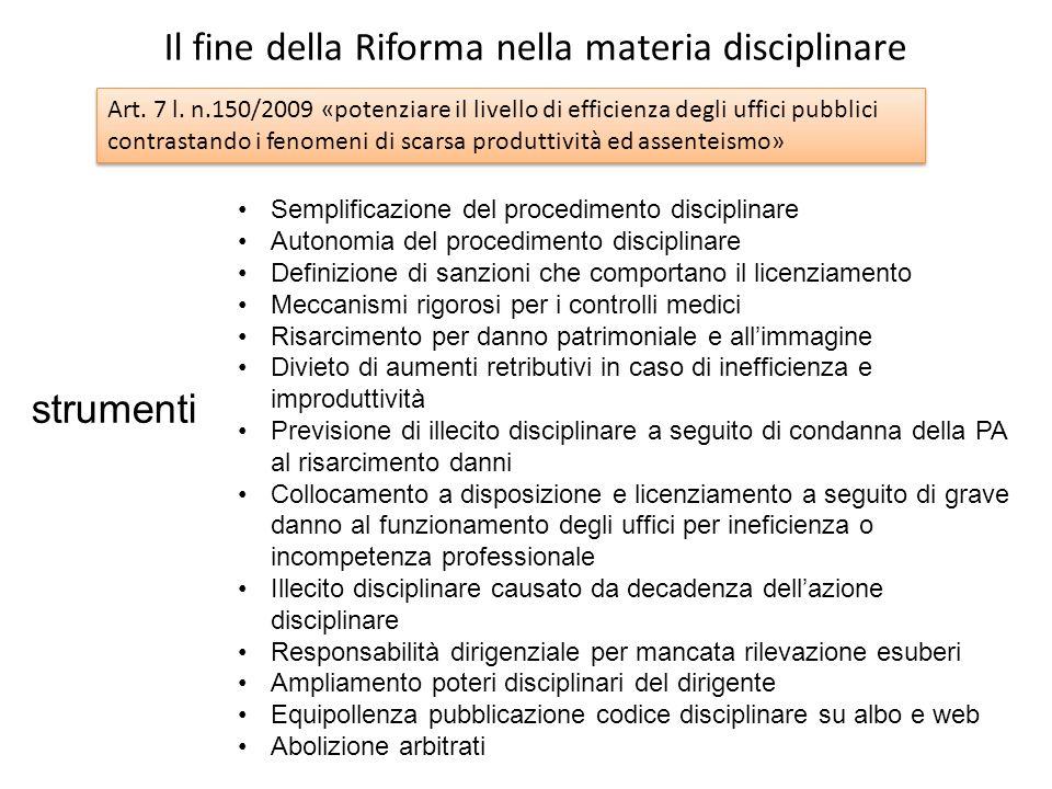 Il fine della Riforma nella materia disciplinare Art. 7 l. n.150/2009 «potenziare il livello di efficienza degli uffici pubblici contrastando i fenome