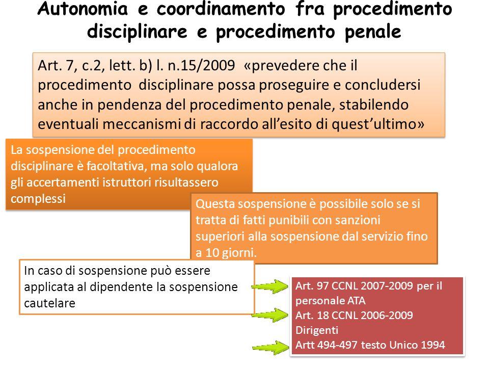 Autonomia e coordinamento fra procedimento disciplinare e procedimento penale Art. 7, c.2, lett. b) l. n.15/2009 «prevedere che il procedimento discip