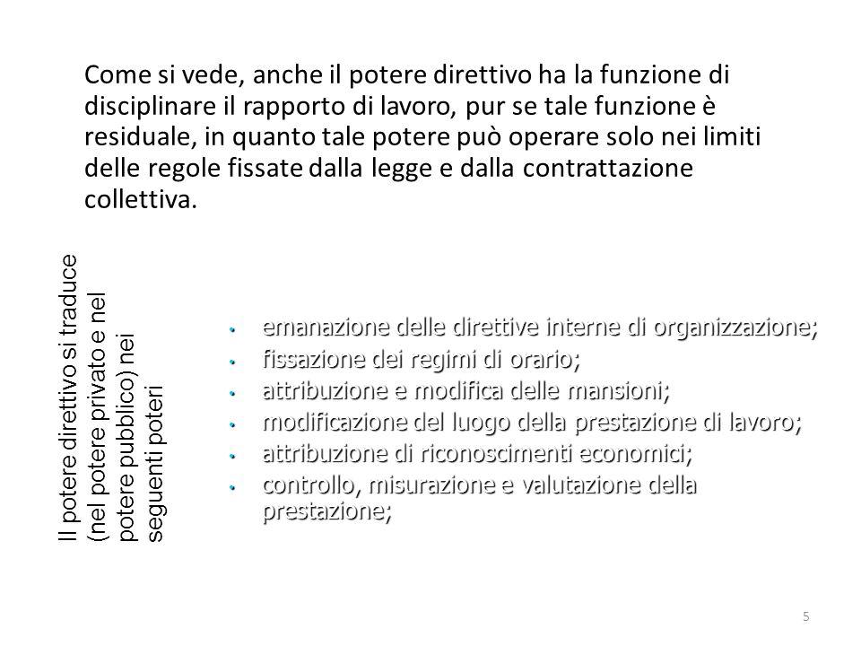 5 Come si vede, anche il potere direttivo ha la funzione di disciplinare il rapporto di lavoro, pur se tale funzione è residuale, in quanto tale poter