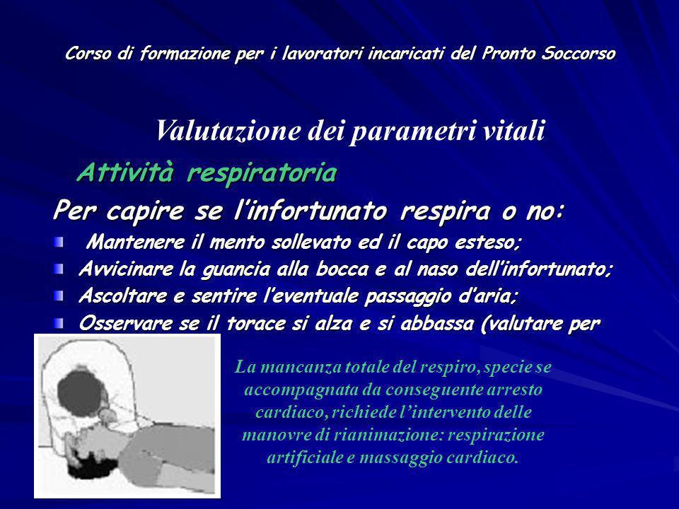 Corso di formazione per i lavoratori incaricati del Pronto Soccorso Attività respiratoria Attività respiratoria Per capire se linfortunato respira o n