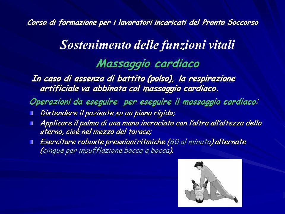 Corso di formazione per i lavoratori incaricati del Pronto Soccorso Massaggio cardiaco In caso di assenza di battito (polso), la respirazione artifici