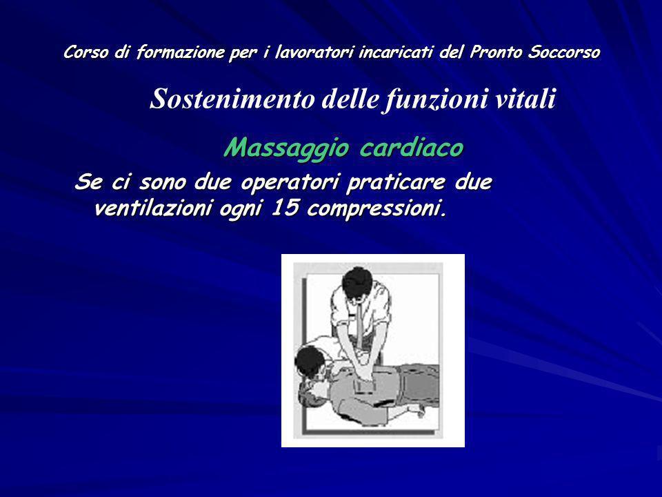 Corso di formazione per i lavoratori incaricati del Pronto Soccorso Massaggio cardiaco Se ci sono due operatori praticare due ventilazioni ogni 15 com
