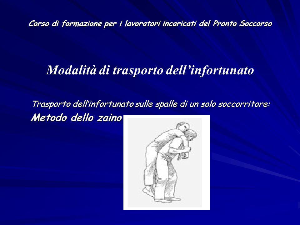 Corso di formazione per i lavoratori incaricati del Pronto Soccorso Trasporto dellinfortunato sulle spalle di un solo soccorritore: Metodo dello zaino