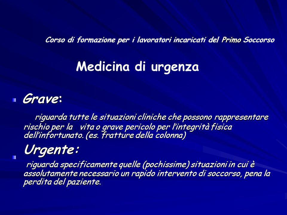 Grave: Grave: riguarda tutte le situazioni cliniche che possono rappresentare rischio per la vita o grave pericolo per lintegrità fisica dellinfortuna
