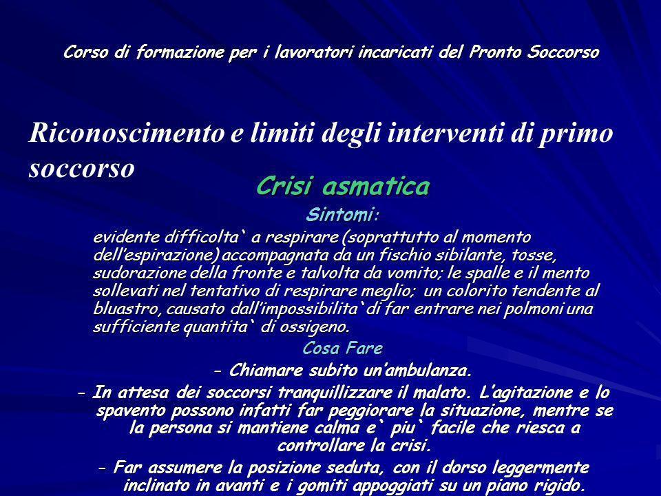 Corso di formazione per i lavoratori incaricati del Pronto Soccorso Crisi asmatica Sintomi : evidente difficolta` a respirare (soprattutto al momento