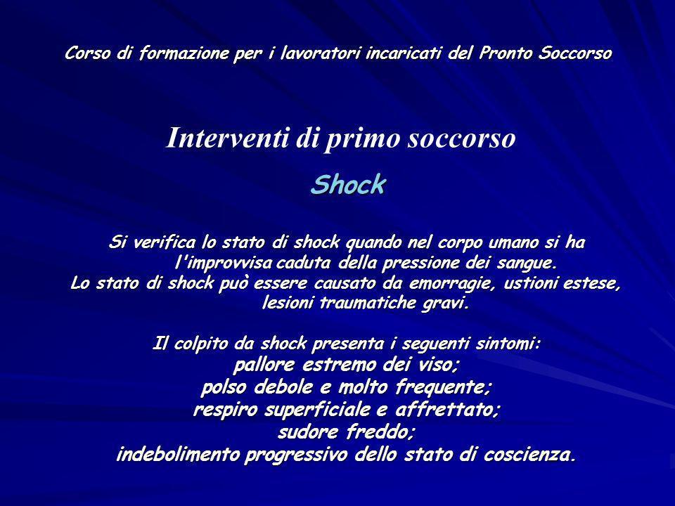 Corso di formazione per i lavoratori incaricati del Pronto Soccorso Shock Si verifica lo stato di shock quando nel corpo umano si ha l'improvvisa cadu