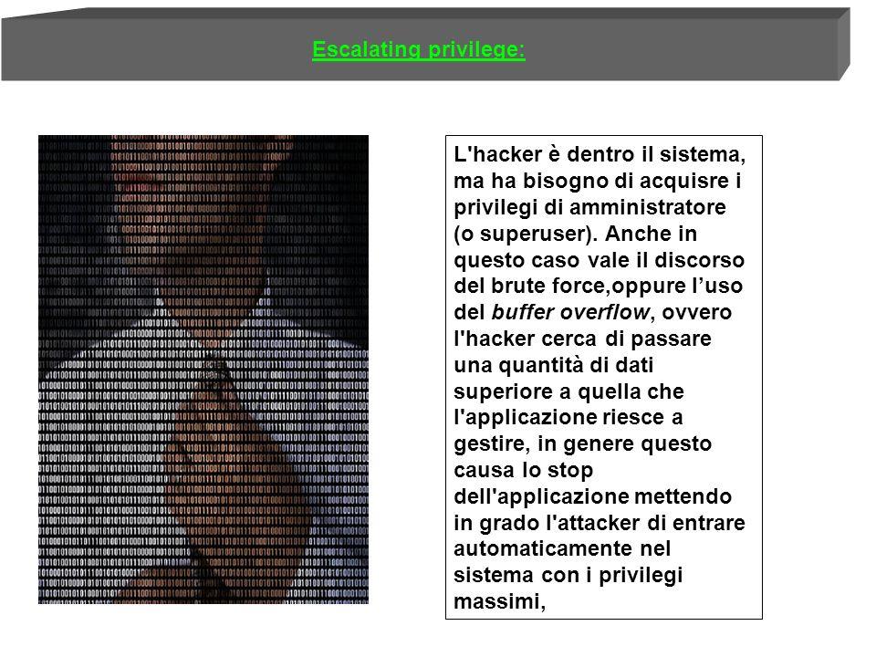 L hacker è dentro il sistema, ma ha bisogno di acquisre i privilegi di amministratore (o superuser).