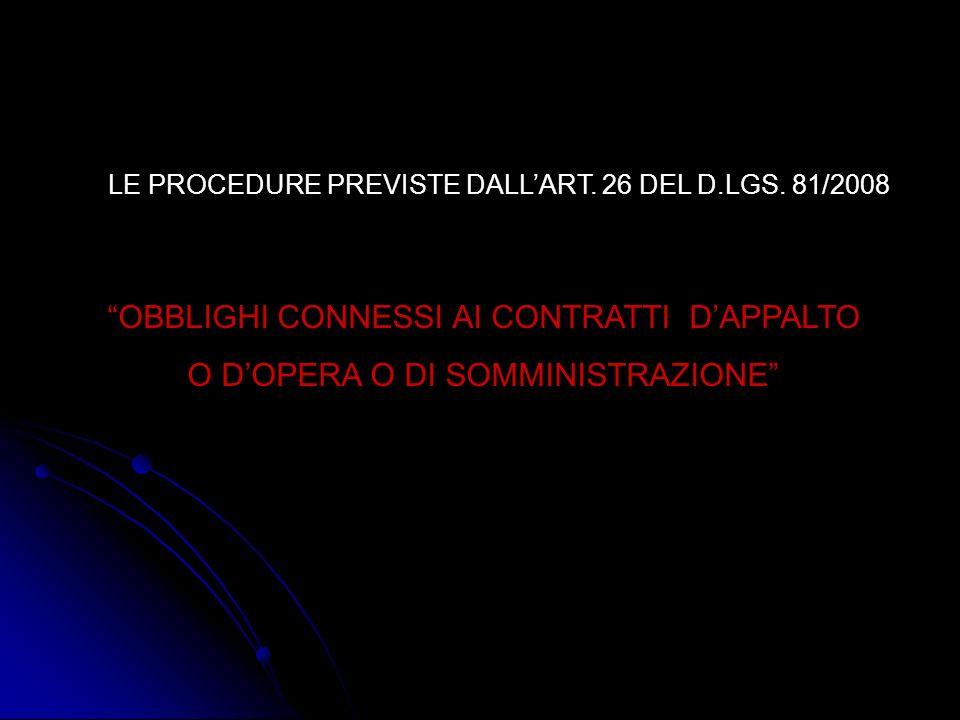 LE PROCEDURE PREVISTE DALLART. 26 DEL D.LGS. 81/2008 OBBLIGHI CONNESSI AI CONTRATTI DAPPALTO O DOPERA O DI SOMMINISTRAZIONE