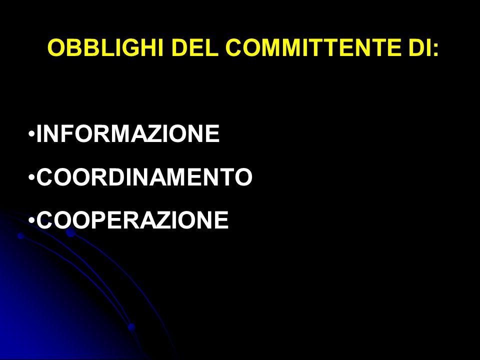 OBBLIGHI DEL COMMITTENTE DI: INFORMAZIONE COORDINAMENTO COOPERAZIONE