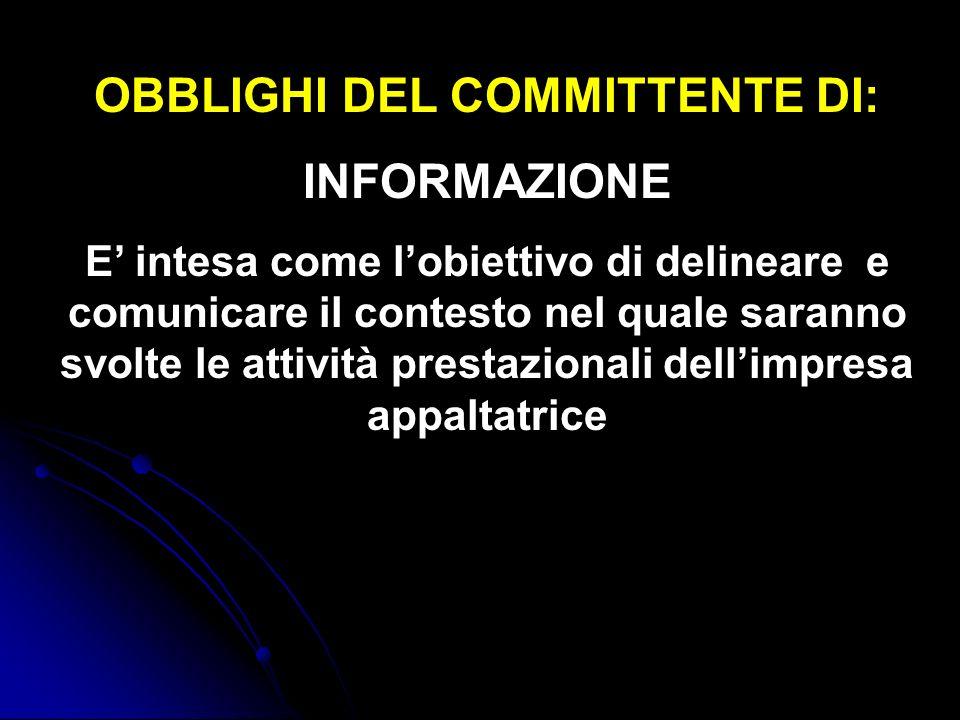 OBBLIGHI DEL COMMITTENTE DI: INFORMAZIONE E intesa come lobiettivo di delineare e comunicare il contesto nel quale saranno svolte le attività prestazionali dellimpresa appaltatrice