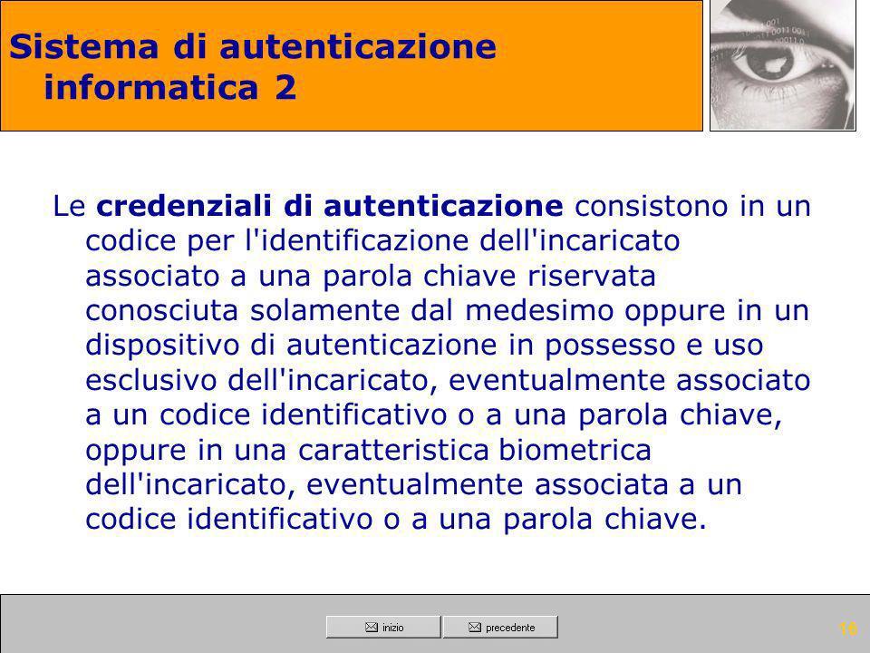 15 Sistema di autenticazione informatica 1 Il trattamento di dati personali con strumenti elettronici e' consentito agli incaricati dotati di credenzi