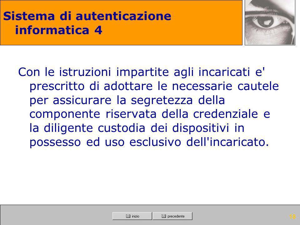 17 Sistema di autenticazione informatica 3 Ad ogni incaricato sono assegnate o associate individualmente una o più credenziali per l'autenticazione.