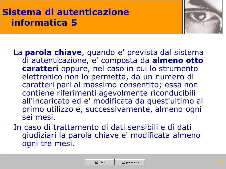 18 Sistema di autenticazione informatica 4 Con le istruzioni impartite agli incaricati e' prescritto di adottare le necessarie cautele per assicurare