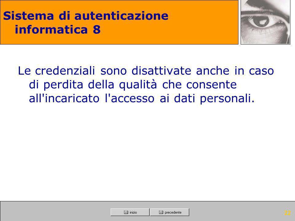 21 Sistema di autenticazione informatica 7 Le credenziali di autenticazione non utilizzate da almeno sei mesi sono disattivate, salvo quelle preventiv
