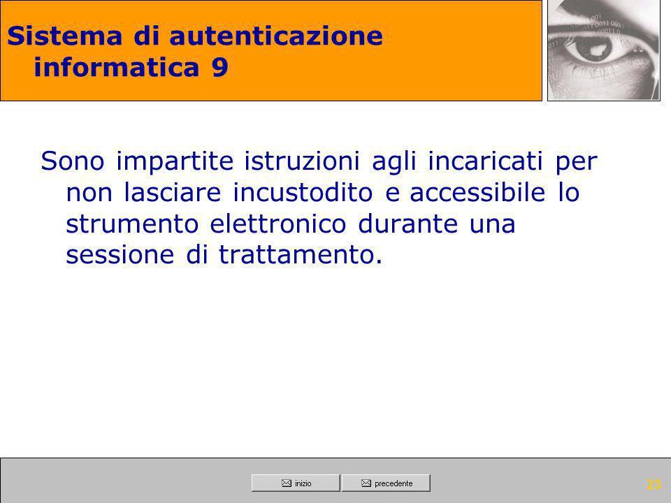 22 Sistema di autenticazione informatica 8 Le credenziali sono disattivate anche in caso di perdita della qualità che consente all'incaricato l'access