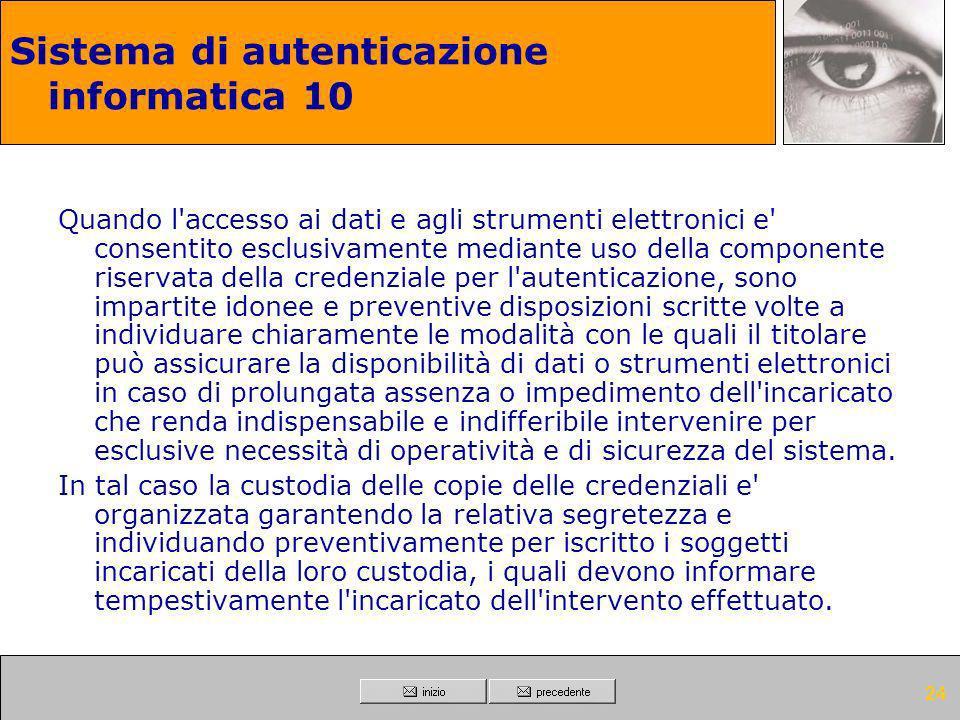 23 Sistema di autenticazione informatica 9 Sono impartite istruzioni agli incaricati per non lasciare incustodito e accessibile lo strumento elettroni