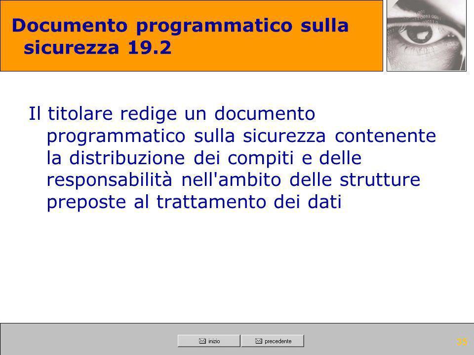 34 Documento programmatico sulla sicurezza 19.1 Il titolare redige un documento programmatico sulla sicurezza contenente l'elenco dei trattamenti di d