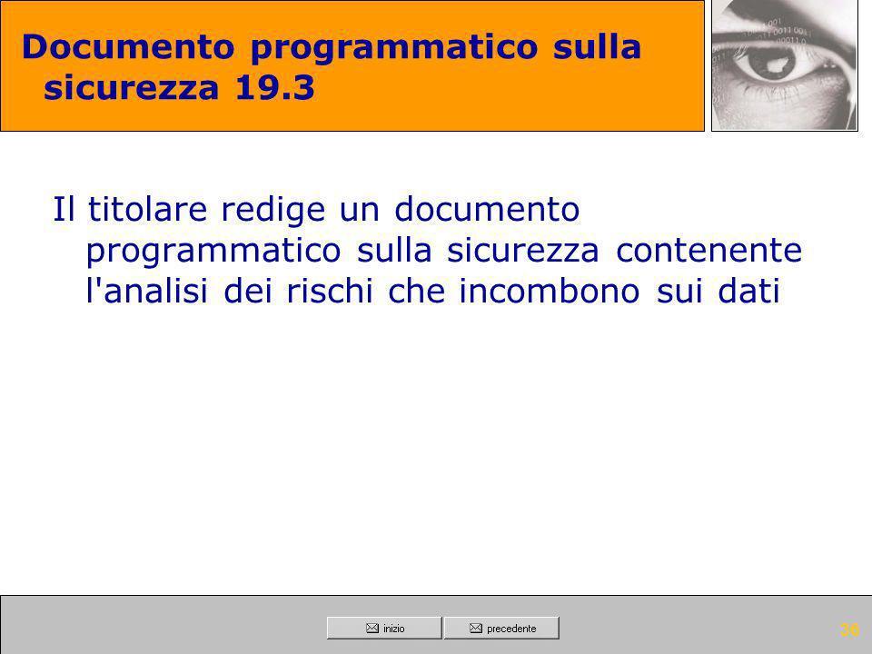 35 Documento programmatico sulla sicurezza 19.2 Il titolare redige un documento programmatico sulla sicurezza contenente la distribuzione dei compiti