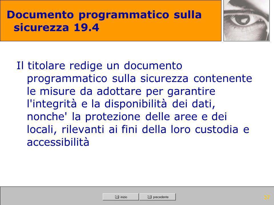 36 Documento programmatico sulla sicurezza 19.3 Il titolare redige un documento programmatico sulla sicurezza contenente l'analisi dei rischi che inco