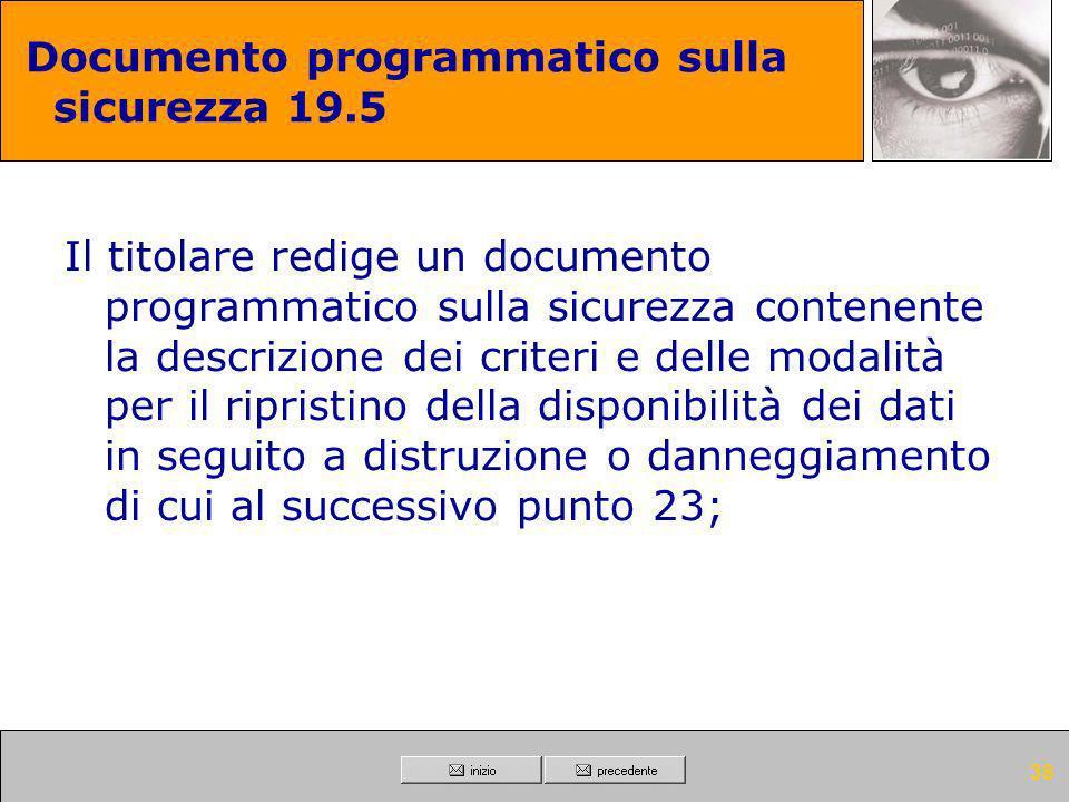 37 Documento programmatico sulla sicurezza 19.4 Il titolare redige un documento programmatico sulla sicurezza contenente le misure da adottare per gar