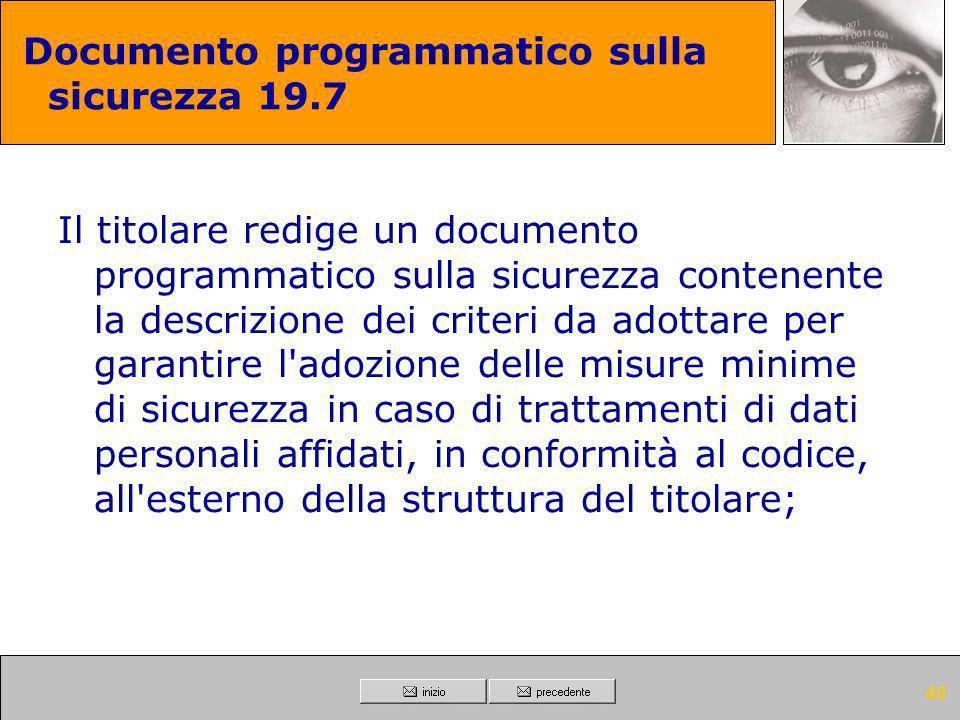 39 Documento programmatico sulla sicurezza 19.6 Il titolare redige un documento programmatico sulla sicurezza contenente la previsione di interventi f
