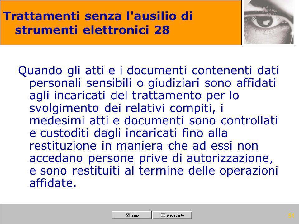 50 Trattamenti senza l'ausilio di strumenti elettronici 27 Agli incaricati sono impartite istruzioni scritte finalizzate al controllo ed alla custodia