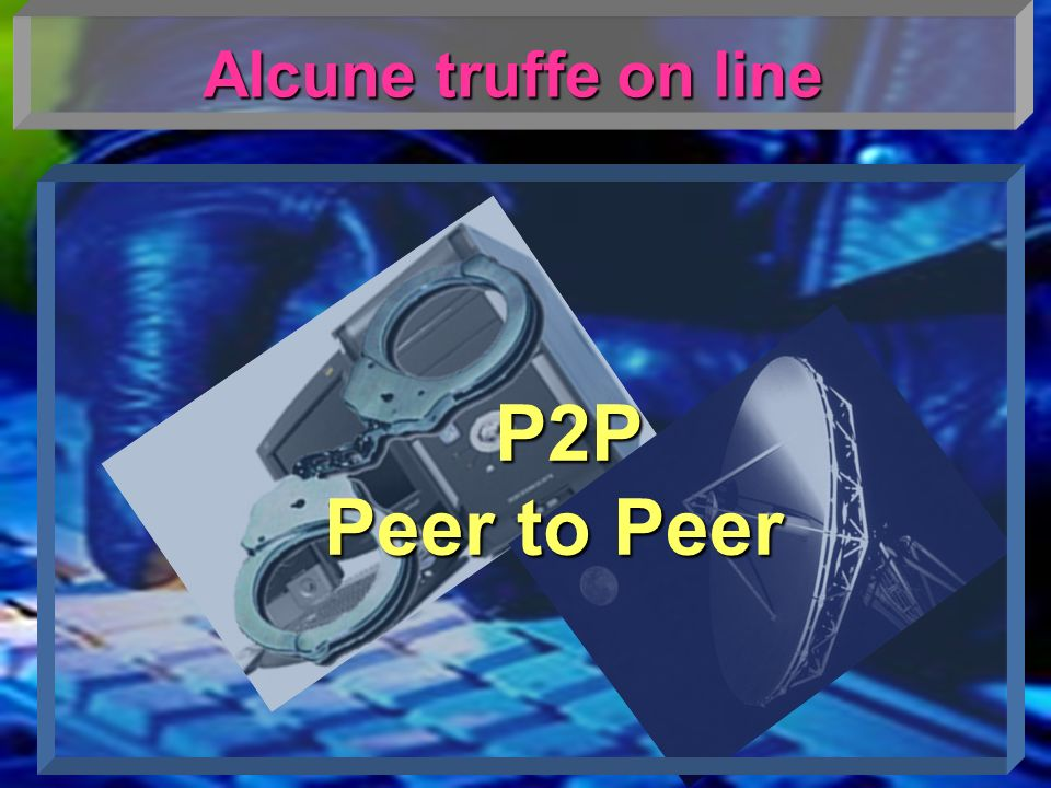 Alcune truffe on line P2P Peer to Peer Peer to Peer