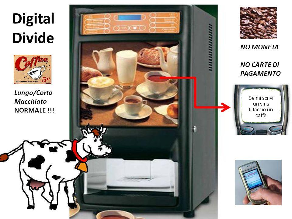 NO MONETA NO CARTE DI PAGAMENTO Digital Divide Se mi scrivi un sms ti faccio un caffè Lungo/Corto Macchiato NORMALE !!!