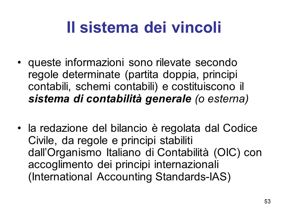 53 Il sistema dei vincoli queste informazioni sono rilevate secondo regole determinate (partita doppia, principi contabili, schemi contabili) e costit