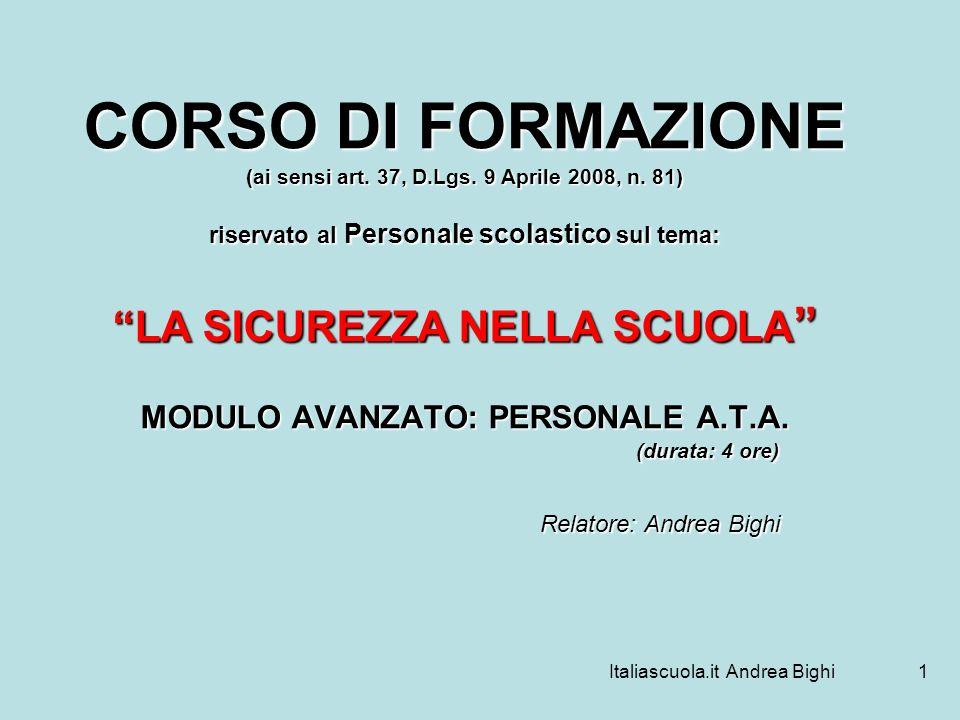 Italiascuola.it Andrea Bighi1 CORSO DI FORMAZIONE (ai sensi art. 37, D.Lgs. 9 Aprile 2008, n. 81) riservato al Personale scolastico sul tema: LA SICUR