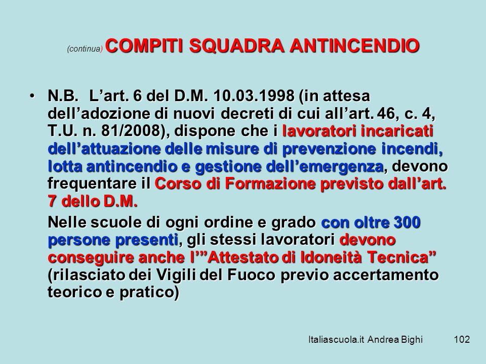 Italiascuola.it Andrea Bighi102 COMPITI SQUADRA ANTINCENDIO (continua) COMPITI SQUADRA ANTINCENDIO N.B. Lart. 6 del D.M. 10.03.1998 (in attesa dellado