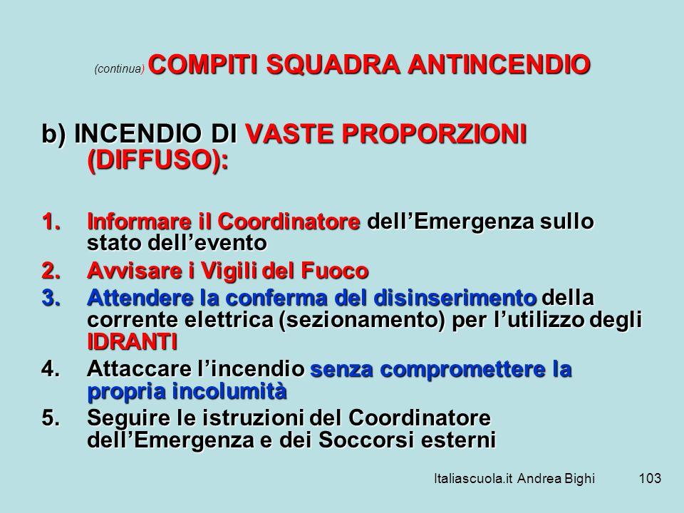 Italiascuola.it Andrea Bighi103 COMPITI SQUADRA ANTINCENDIO (continua) COMPITI SQUADRA ANTINCENDIO b) INCENDIO DI VASTE PROPORZIONI (DIFFUSO): 1.Infor