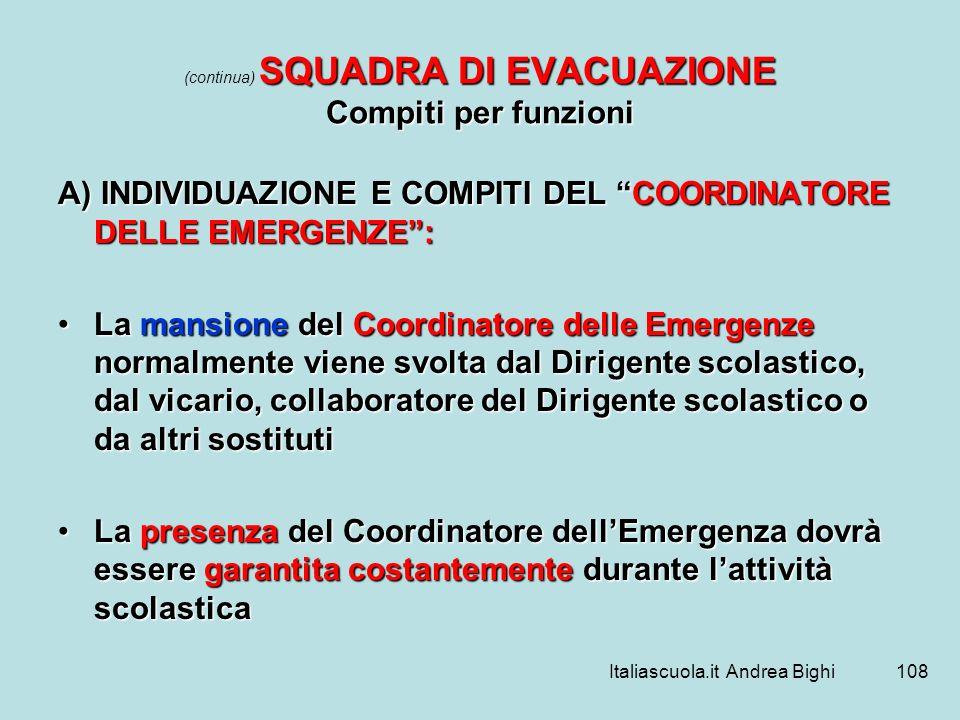 Italiascuola.it Andrea Bighi108 SQUADRA DI EVACUAZIONE Compiti per funzioni (continua) SQUADRA DI EVACUAZIONE Compiti per funzioni A) INDIVIDUAZIONE E