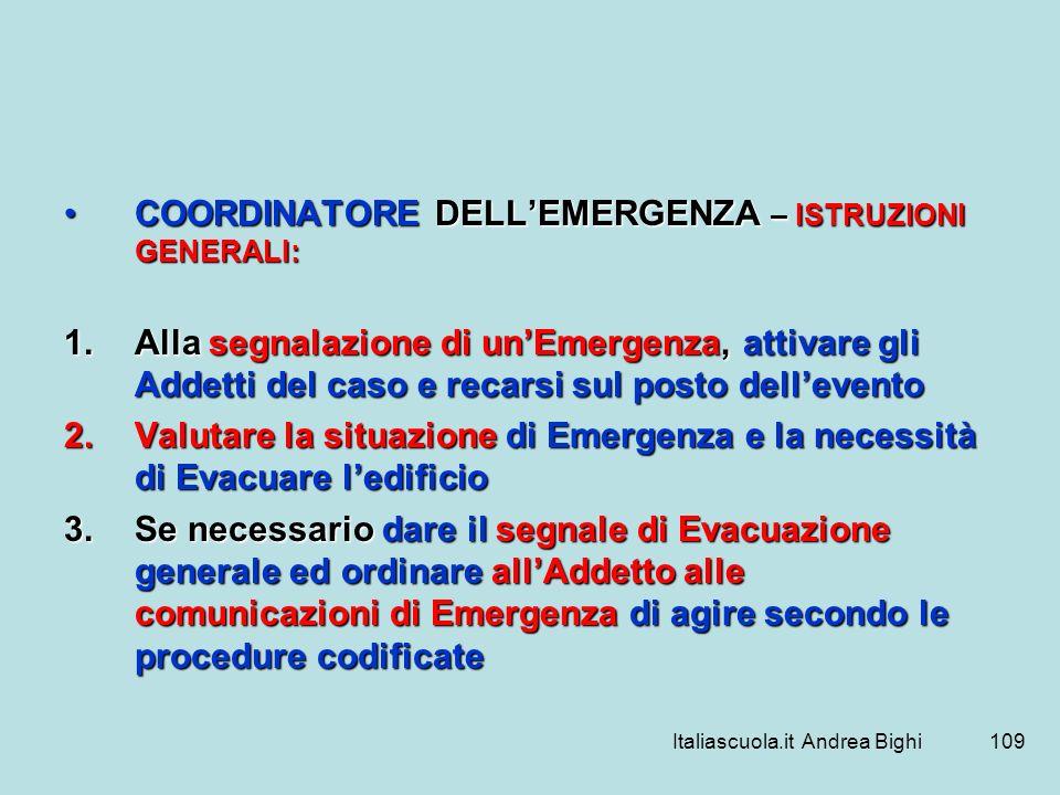 Italiascuola.it Andrea Bighi109 COORDINATORE DELLEMERGENZA – ISTRUZIONI GENERALI:COORDINATORE DELLEMERGENZA – ISTRUZIONI GENERALI: 1.Alla segnalazione