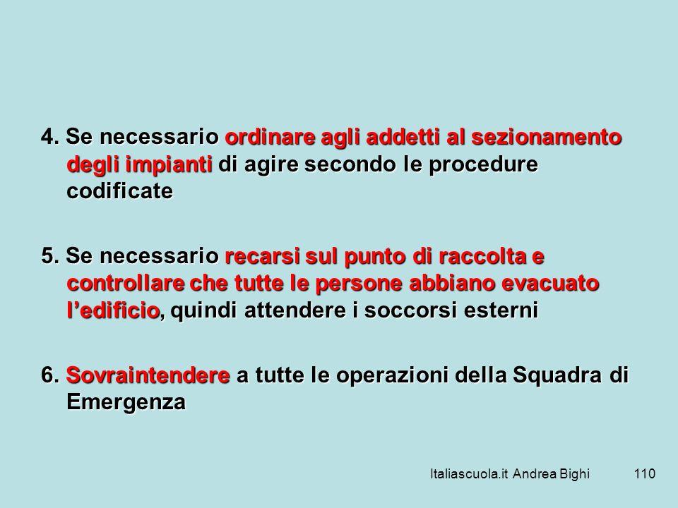 Italiascuola.it Andrea Bighi110. Se necessario ordinare agli addetti al sezionamento degli impianti di agire secondo le procedure codificate 4. Se nec